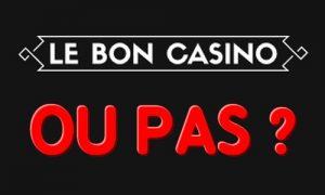 le bon casino arnaque ou pas ?